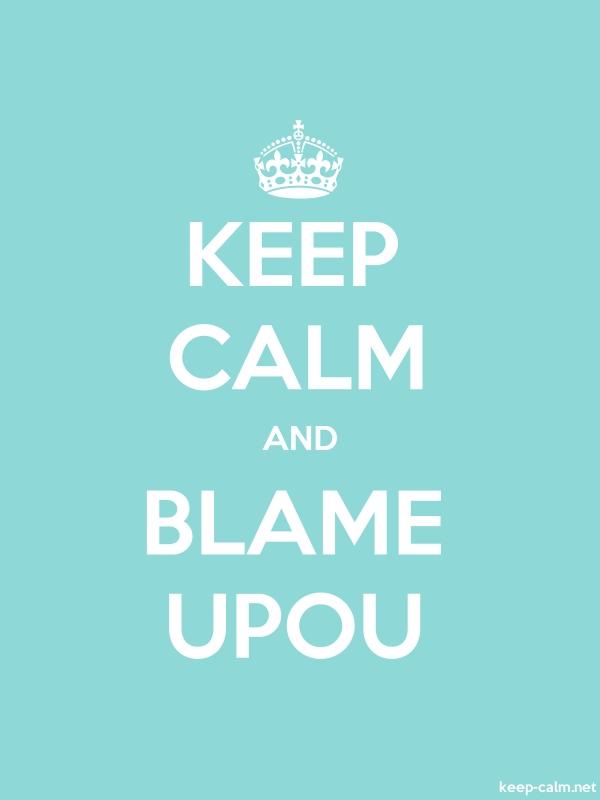 KEEP CALM AND BLAME UPOU - white/lightblue - Default (600x800)