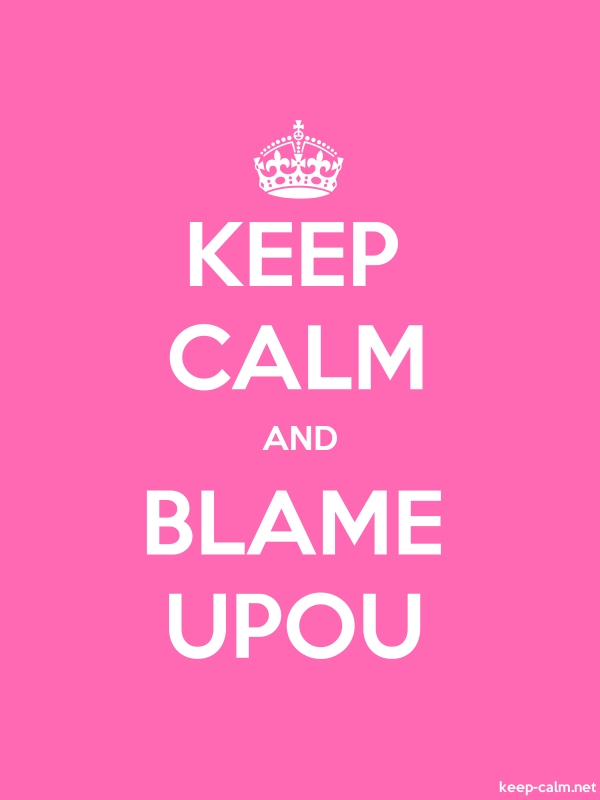 KEEP CALM AND BLAME UPOU - white/pink - Default (600x800)