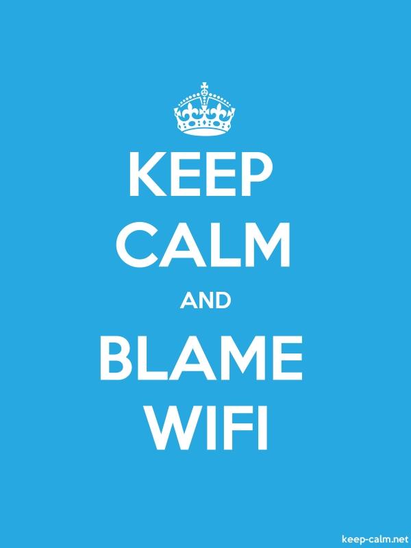 KEEP CALM AND BLAME WIFI - white/blue - Default (600x800)