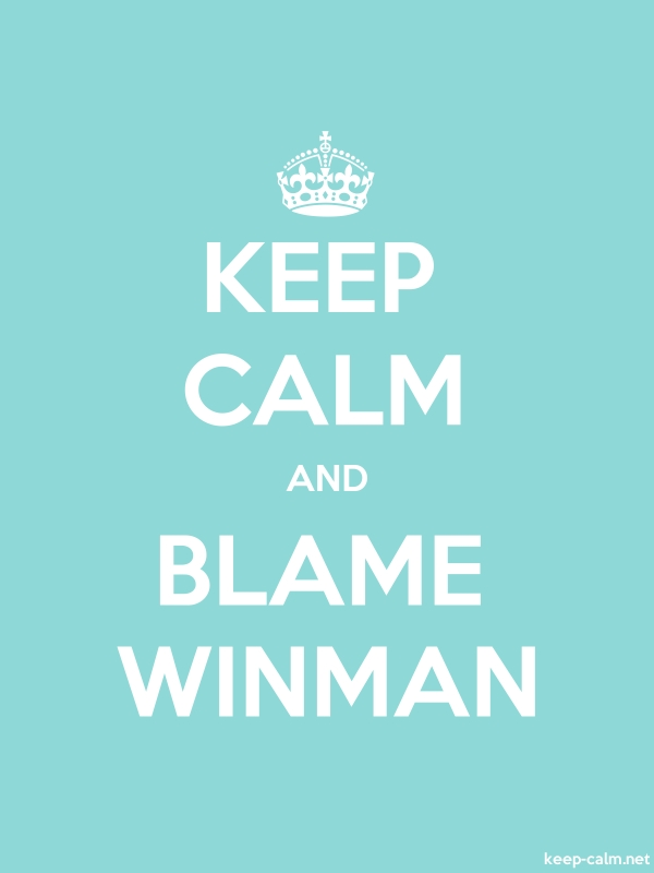 KEEP CALM AND BLAME WINMAN - white/lightblue - Default (600x800)