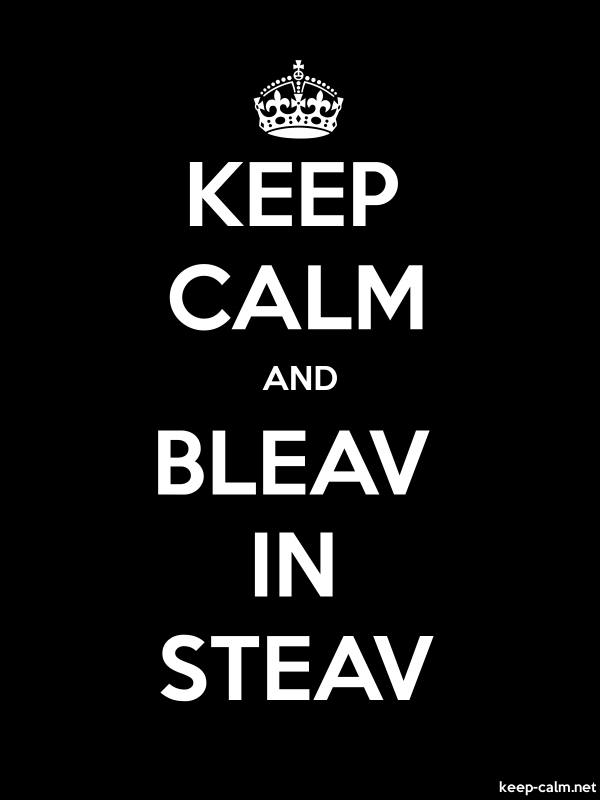KEEP CALM AND BLEAV IN STEAV - white/black - Default (600x800)