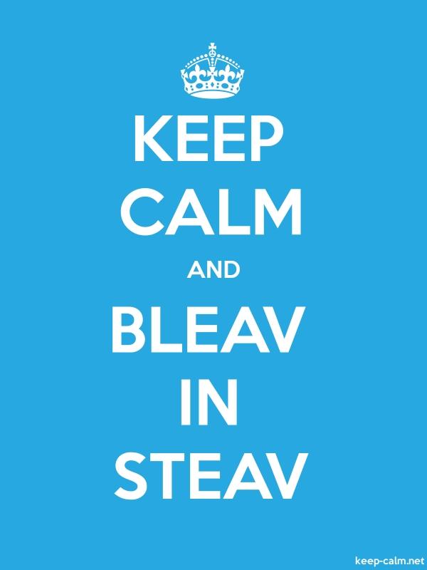 KEEP CALM AND BLEAV IN STEAV - white/blue - Default (600x800)