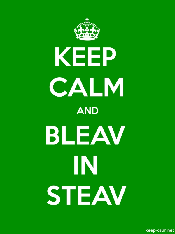 KEEP CALM AND BLEAV IN STEAV - white/green - Default (600x800)