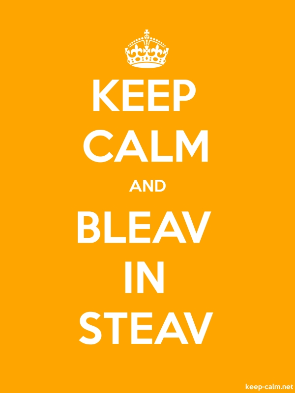 KEEP CALM AND BLEAV IN STEAV - white/orange - Default (600x800)