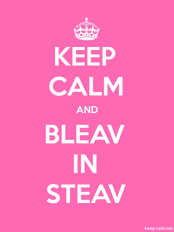 KEEP CALM AND BLEAV IN STEAV - white/pink - Default (600x800)