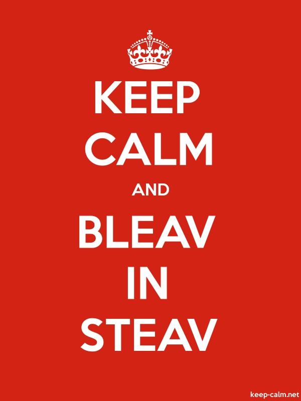 KEEP CALM AND BLEAV IN STEAV - white/red - Default (600x800)