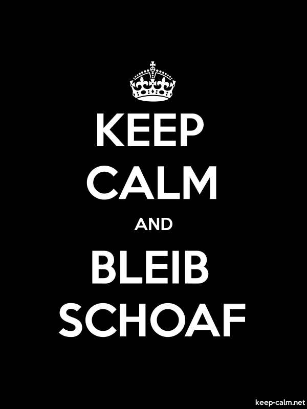 KEEP CALM AND BLEIB SCHOAF - white/black - Default (600x800)