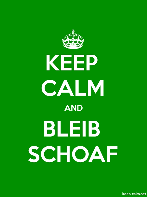 KEEP CALM AND BLEIB SCHOAF - white/green - Default (600x800)