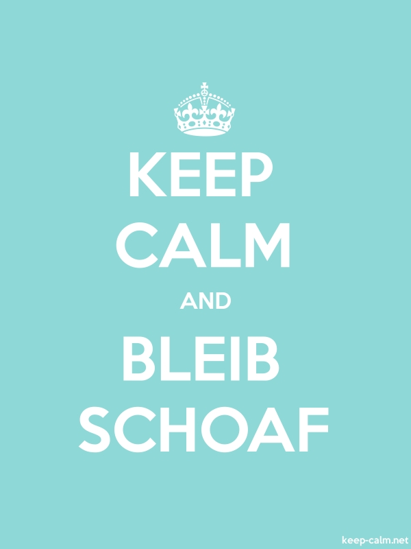 KEEP CALM AND BLEIB SCHOAF - white/lightblue - Default (600x800)