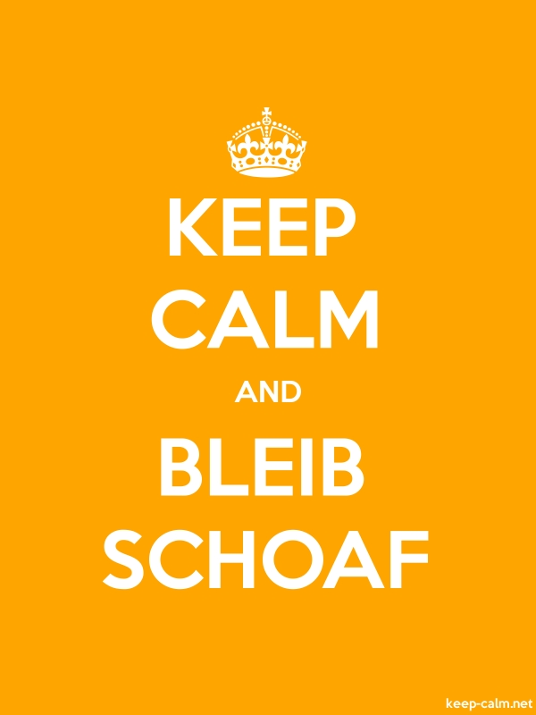 KEEP CALM AND BLEIB SCHOAF - white/orange - Default (600x800)