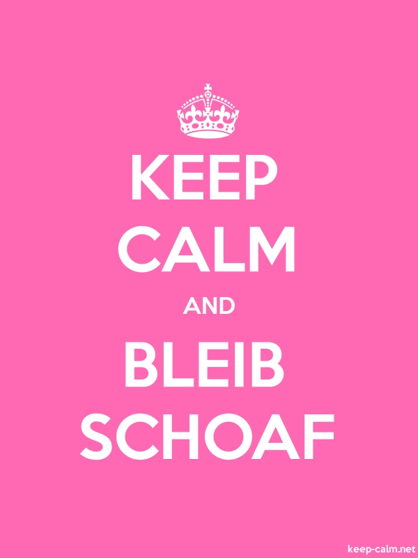 KEEP CALM AND BLEIB SCHOAF - white/pink - Default (600x800)