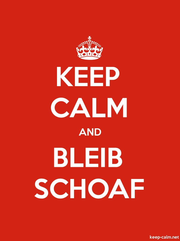 KEEP CALM AND BLEIB SCHOAF - white/red - Default (600x800)