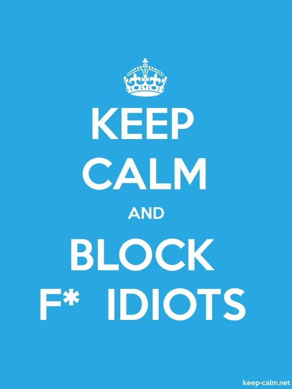 KEEP CALM AND BLOCK F*  IDIOTS - white/blue - Default (600x800)