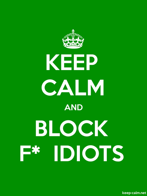 KEEP CALM AND BLOCK F*  IDIOTS - white/green - Default (600x800)