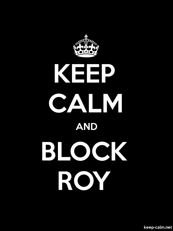 KEEP CALM AND BLOCK ROY - white/black - Default (600x800)