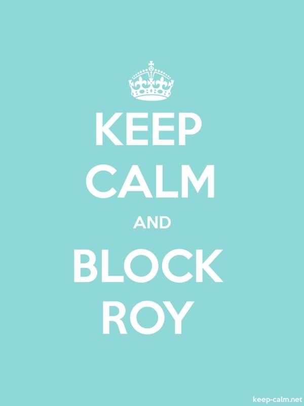 KEEP CALM AND BLOCK ROY - white/lightblue - Default (600x800)