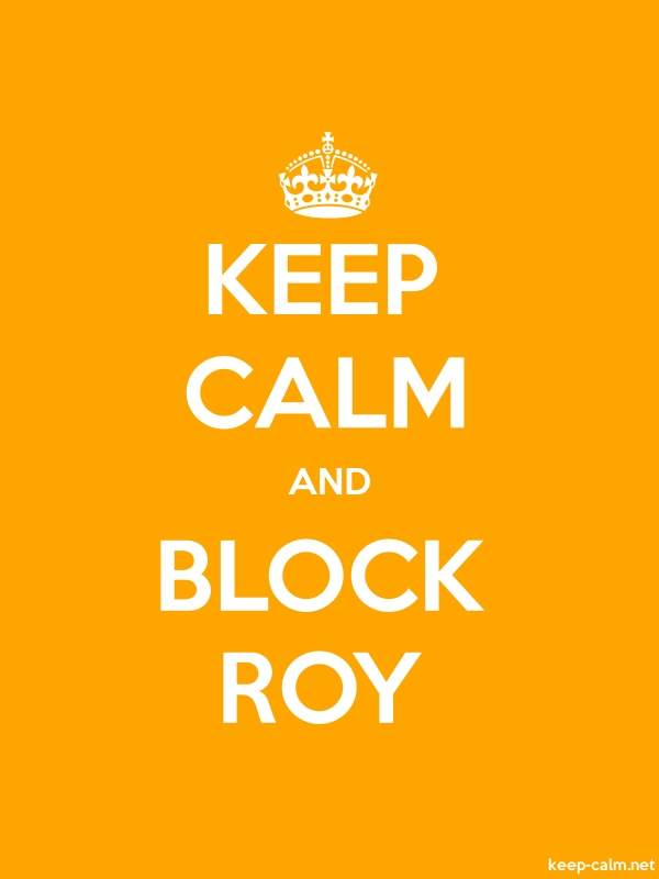 KEEP CALM AND BLOCK ROY - white/orange - Default (600x800)