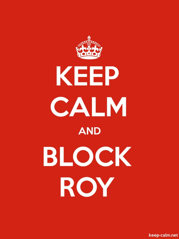 KEEP CALM AND BLOCK ROY - white/red - Default (600x800)
