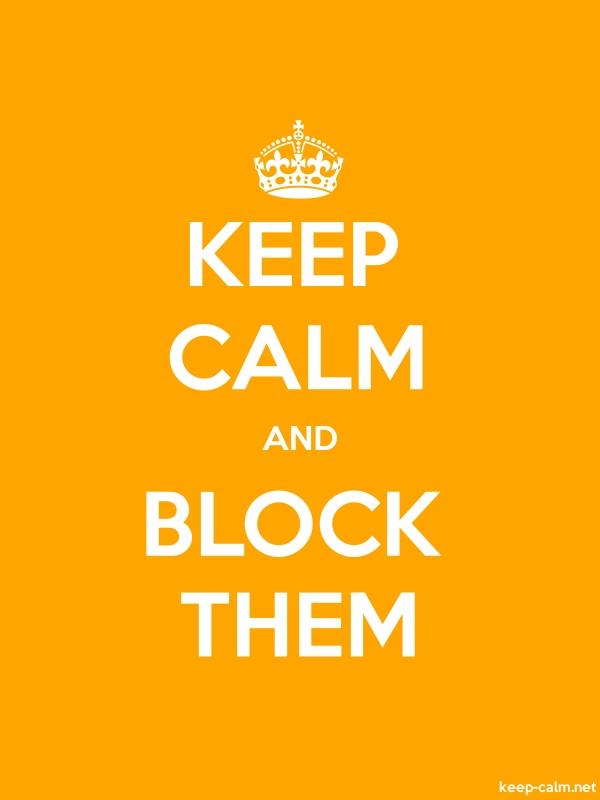 KEEP CALM AND BLOCK THEM - white/orange - Default (600x800)