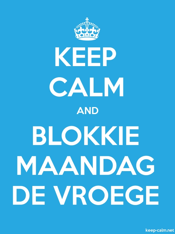 KEEP CALM AND BLOKKIE MAANDAG DE VROEGE - white/blue - Default (600x800)