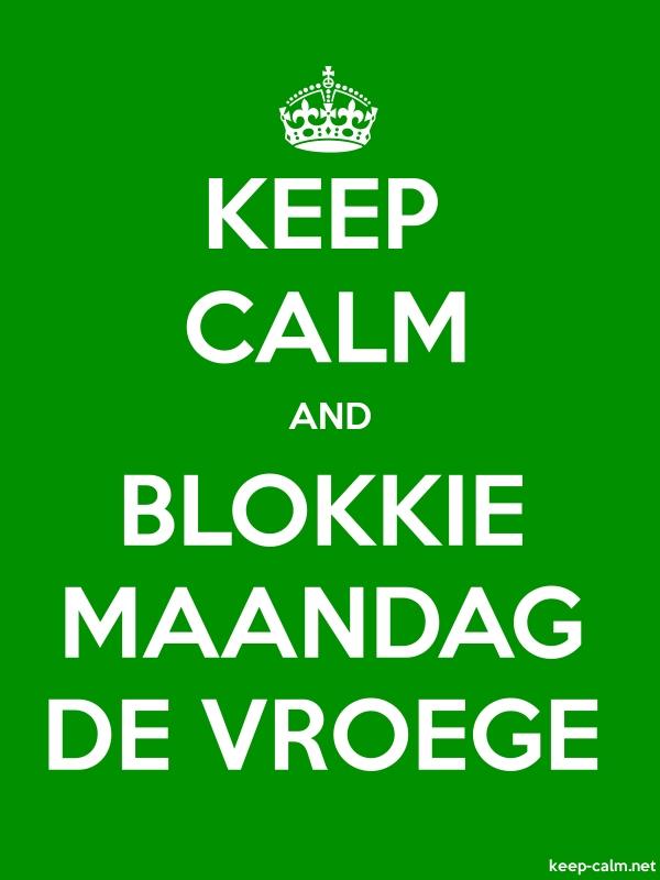 KEEP CALM AND BLOKKIE MAANDAG DE VROEGE - white/green - Default (600x800)