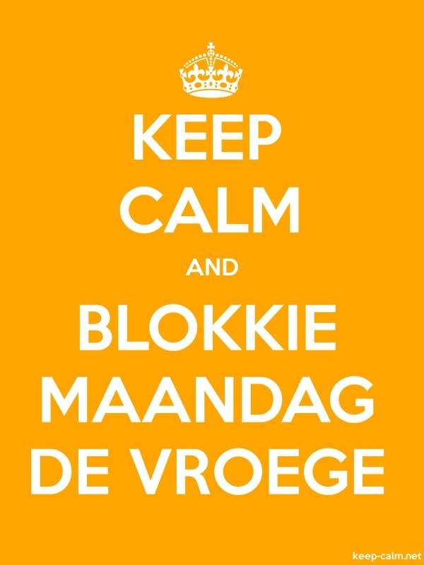 KEEP CALM AND BLOKKIE MAANDAG DE VROEGE - white/orange - Default (600x800)