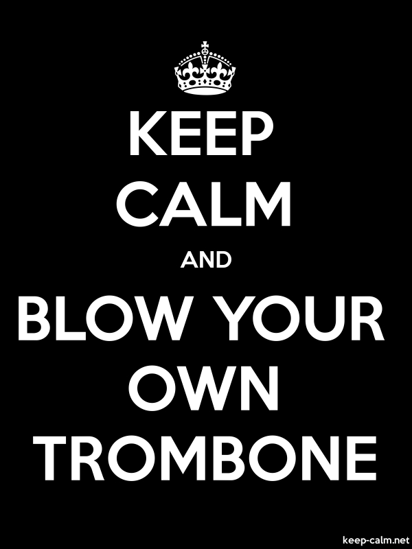 KEEP CALM AND BLOW YOUR OWN TROMBONE - white/black - Default (600x800)