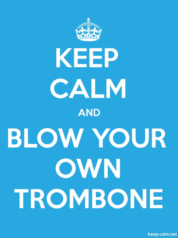 KEEP CALM AND BLOW YOUR OWN TROMBONE - white/blue - Default (600x800)