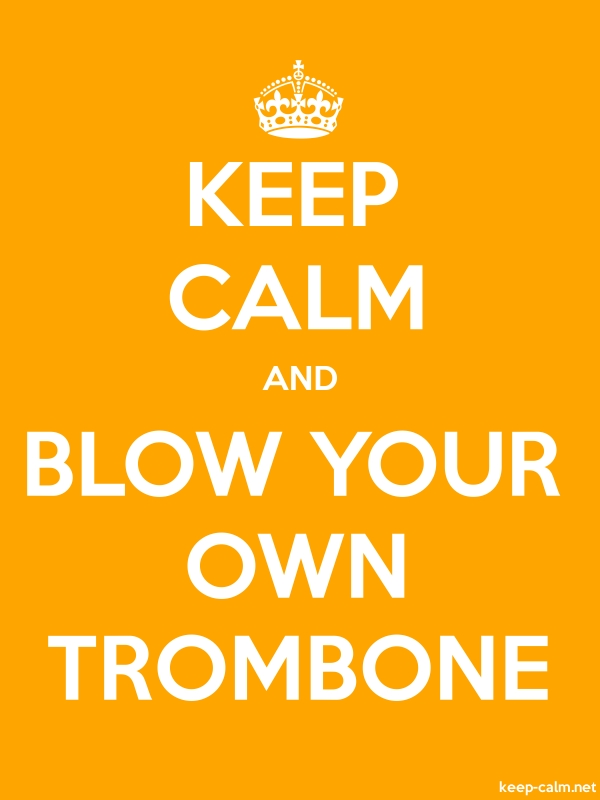 KEEP CALM AND BLOW YOUR OWN TROMBONE - white/orange - Default (600x800)