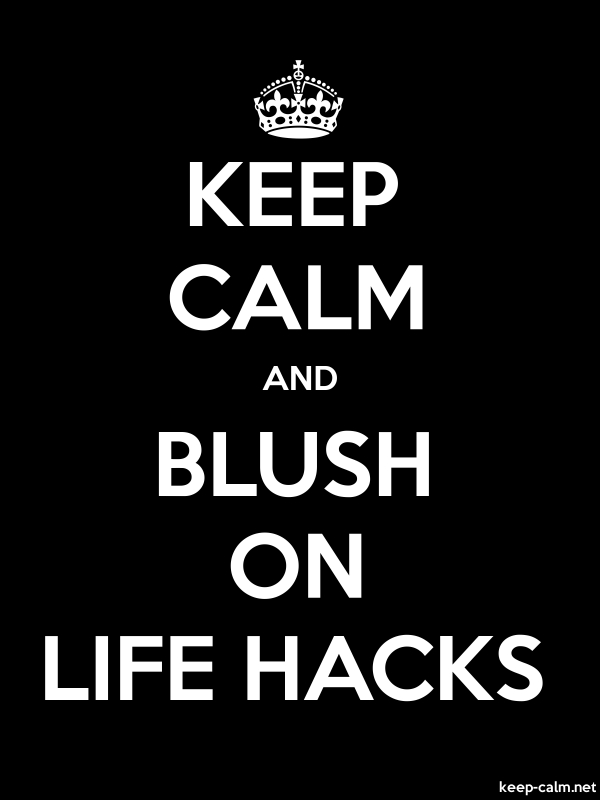 KEEP CALM AND BLUSH ON LIFE HACKS - white/black - Default (600x800)