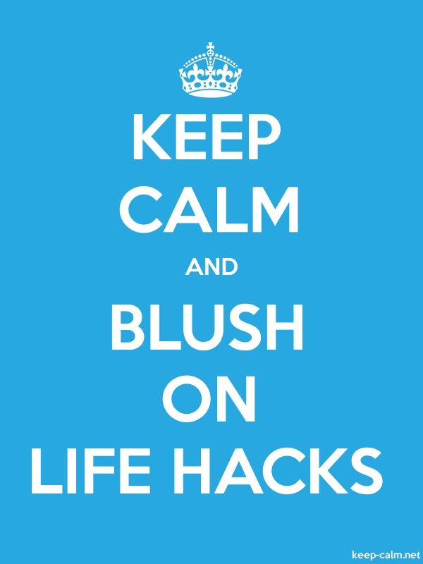 KEEP CALM AND BLUSH ON LIFE HACKS - white/blue - Default (600x800)