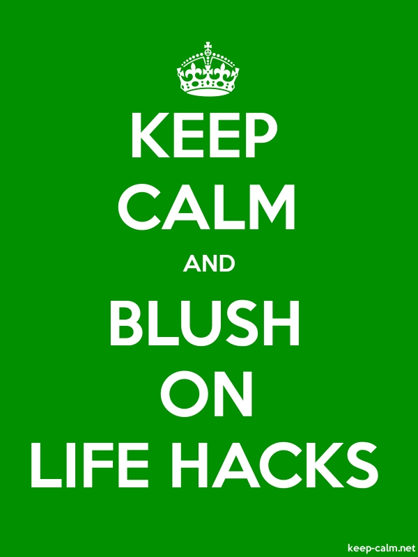 KEEP CALM AND BLUSH ON LIFE HACKS - white/green - Default (600x800)