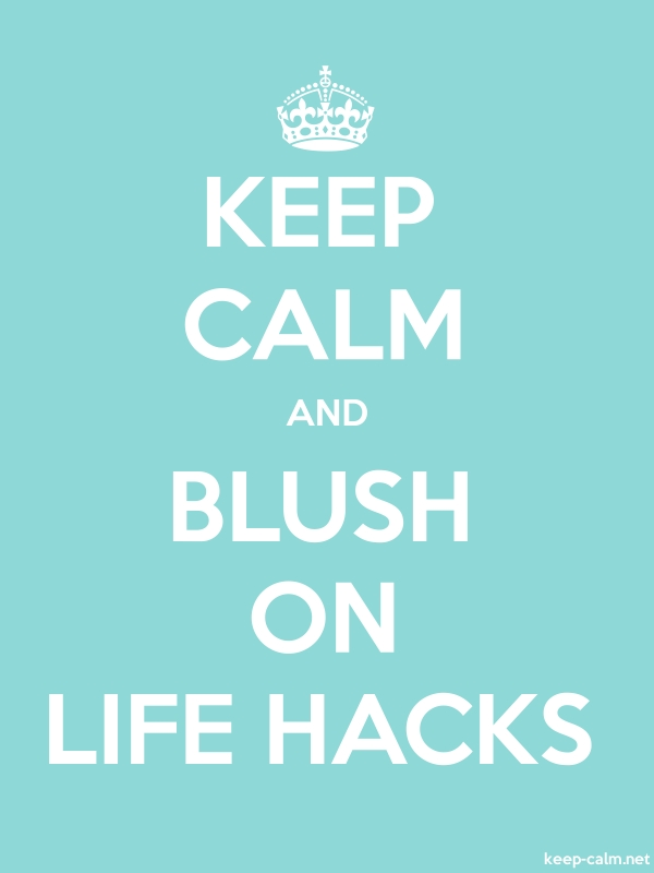 KEEP CALM AND BLUSH ON LIFE HACKS - white/lightblue - Default (600x800)