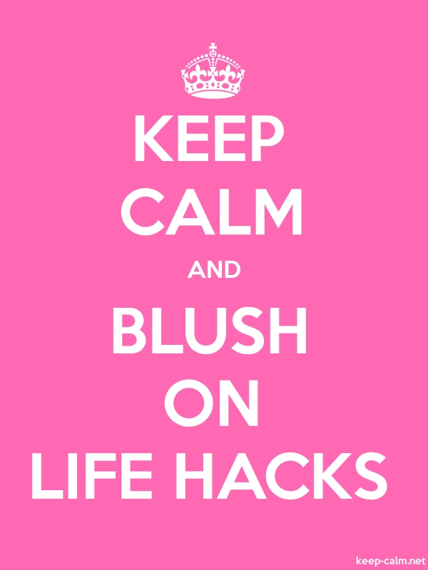 KEEP CALM AND BLUSH ON LIFE HACKS - white/pink - Default (600x800)