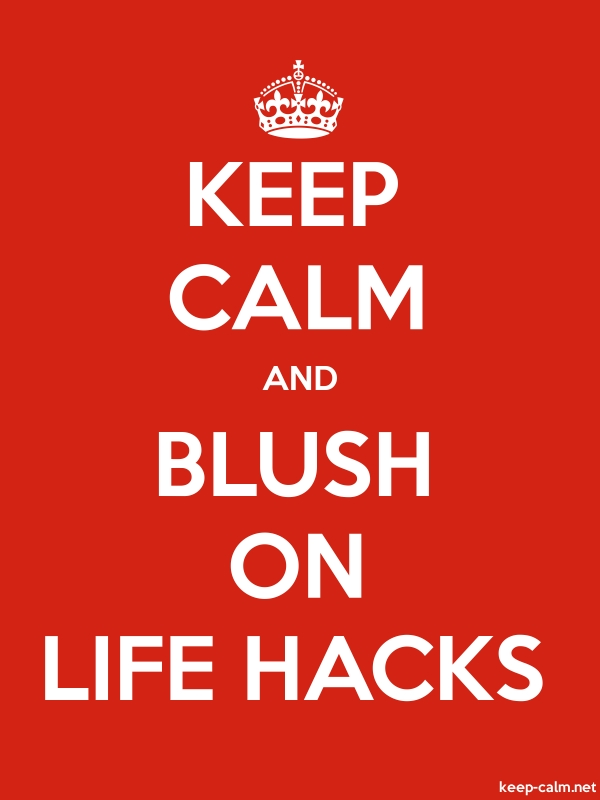 KEEP CALM AND BLUSH ON LIFE HACKS - white/red - Default (600x800)