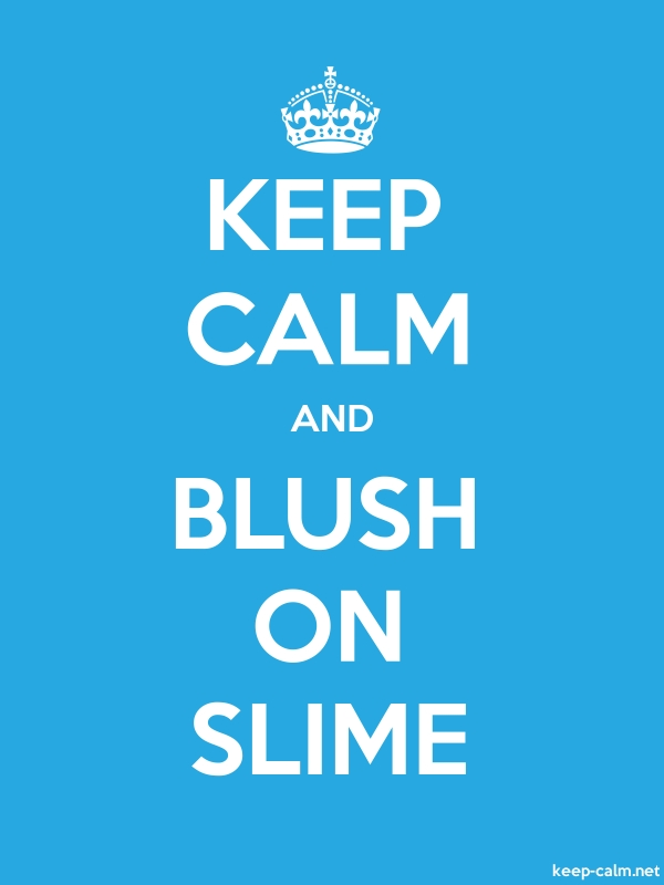 KEEP CALM AND BLUSH ON SLIME - white/blue - Default (600x800)