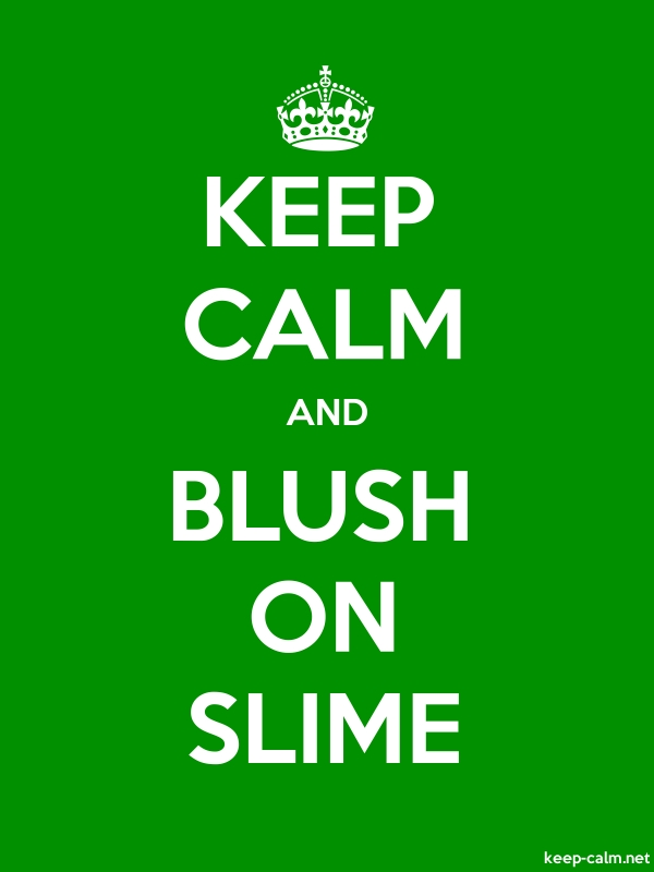 KEEP CALM AND BLUSH ON SLIME - white/green - Default (600x800)