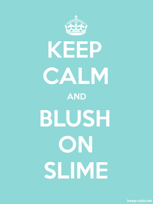 KEEP CALM AND BLUSH ON SLIME - white/lightblue - Default (600x800)
