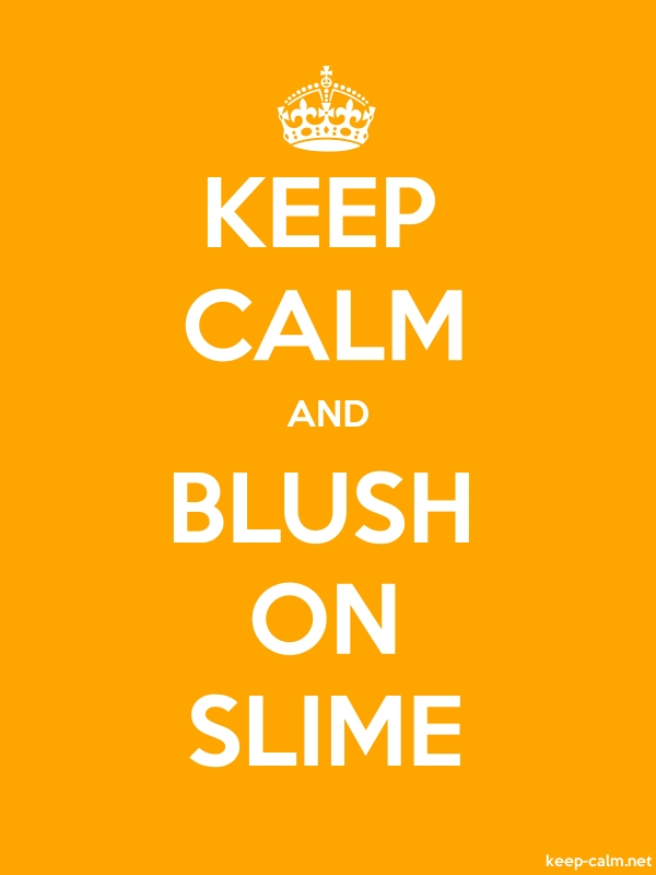 KEEP CALM AND BLUSH ON SLIME - white/orange - Default (600x800)