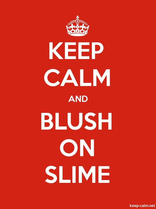 KEEP CALM AND BLUSH ON SLIME - white/red - Default (600x800)