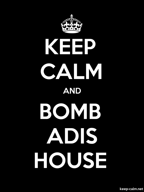 KEEP CALM AND BOMB ADIS HOUSE - white/black - Default (600x800)
