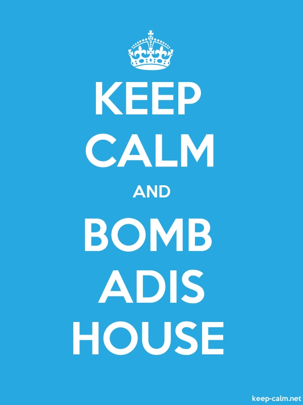 KEEP CALM AND BOMB ADIS HOUSE - white/blue - Default (600x800)