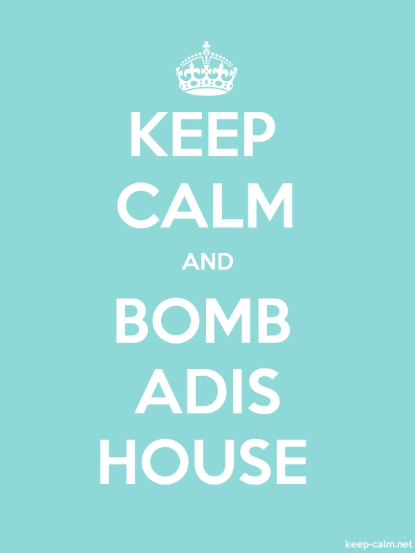 KEEP CALM AND BOMB ADIS HOUSE - white/lightblue - Default (600x800)