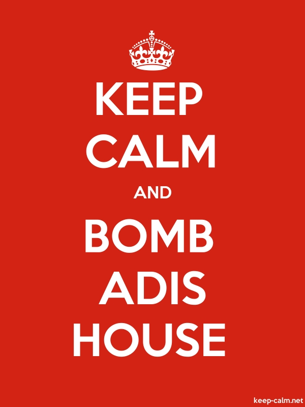 KEEP CALM AND BOMB ADIS HOUSE - white/red - Default (600x800)