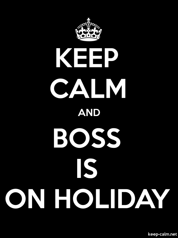 KEEP CALM AND BOSS IS ON HOLIDAY - white/black - Default (600x800)