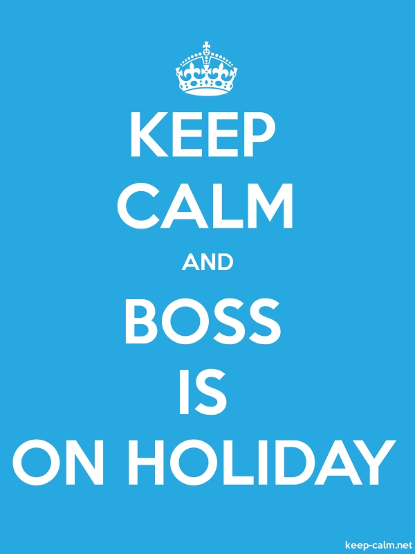 KEEP CALM AND BOSS IS ON HOLIDAY - white/blue - Default (600x800)