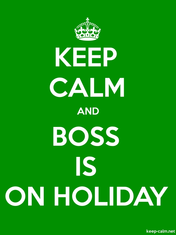 KEEP CALM AND BOSS IS ON HOLIDAY - white/green - Default (600x800)