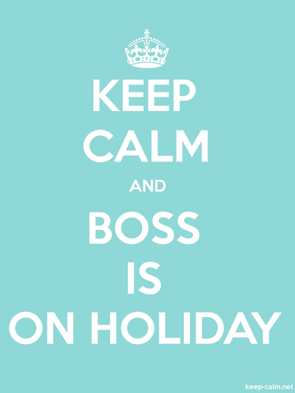KEEP CALM AND BOSS IS ON HOLIDAY - white/lightblue - Default (600x800)