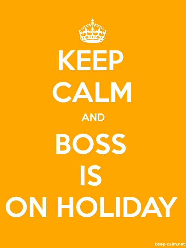 KEEP CALM AND BOSS IS ON HOLIDAY - white/orange - Default (600x800)