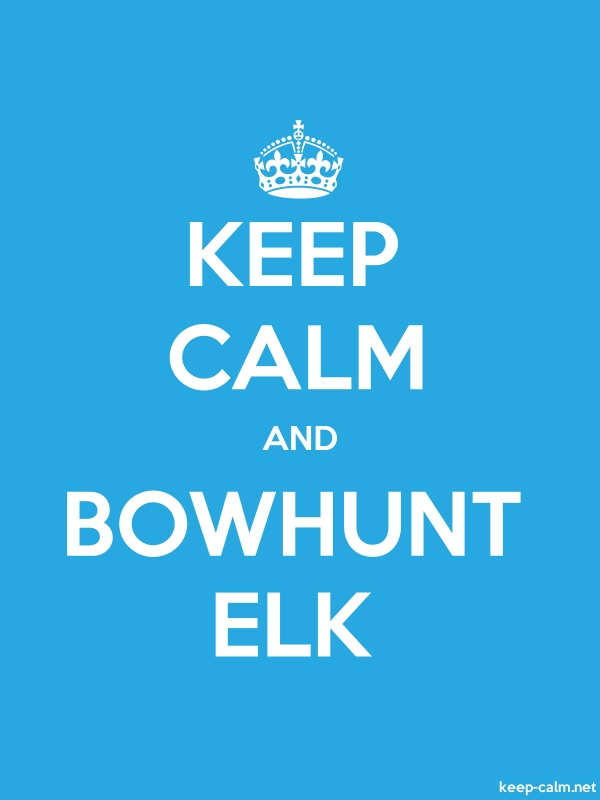 KEEP CALM AND BOWHUNT ELK - white/blue - Default (600x800)